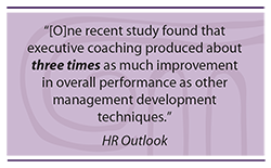 Quote: One recent study found that executive coaching produced about three times as much improvement in overall performance as other management development techniques.